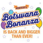 MONTEGO'S BOTSWANA BONANZA IS BACK